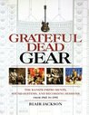 Grateful Dead Gear: The Band's Instruments, Sound Systems, and Recording Sessions from 1965 to 1995