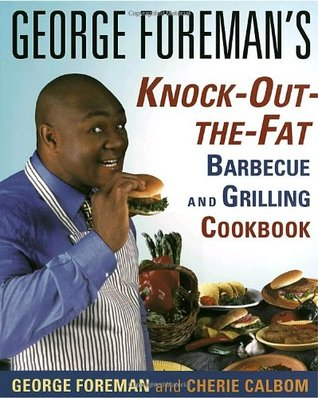 George Foreman's Knock-Out-The-Fat Barbecue and Grilling Cookbook