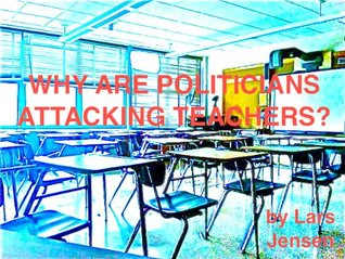 WHY ARE POLITICIANS ATTACKING TEACHERS?