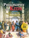 Philosophy for Kids: 40 Fun Questions That Help You Wonder...about Everything!