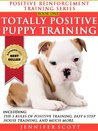 Totally Positive Puppy Training (Positive Reinforcement Dog Training Series Book 1)