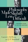Philosophy Made Slightly Less Difficult by Garrett J. Deweese