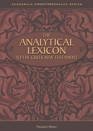The Analytical Lexicon to the Greek New Testament by William D. Mounce