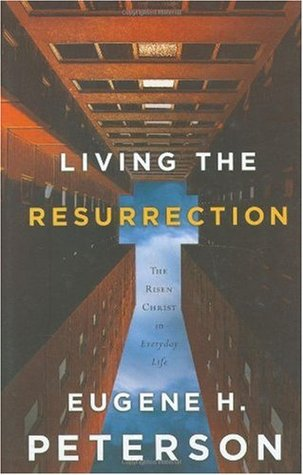 Living the Resurrection by Eugene H. Peterson