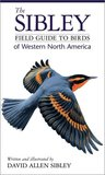 The Sibley Field Guide to Birds of Western North America by David Allen Sibley