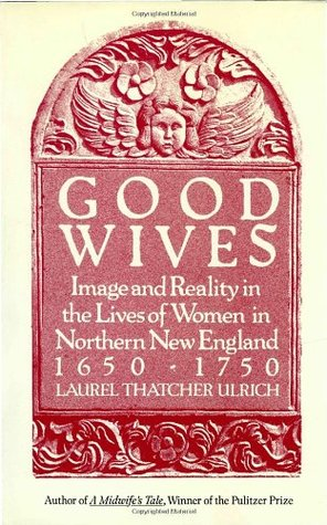 Good Wives by Laurel Thatcher Ulrich