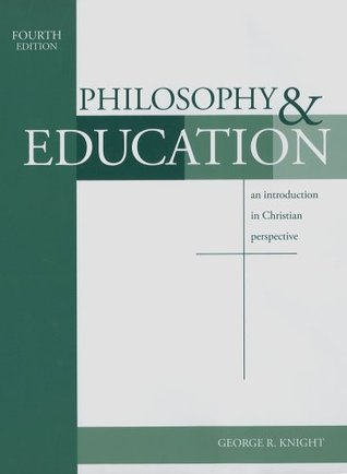 Philosophy & Education by George R. Knight