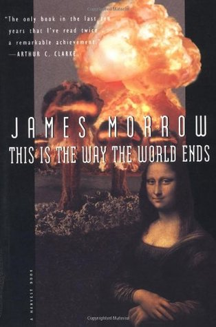 This Is the Way the World Ends by James K. Morrow