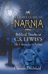 A Family Guide to Narnia: Biblical Truths in C.S. Lewis's the Chronicles of Narnia