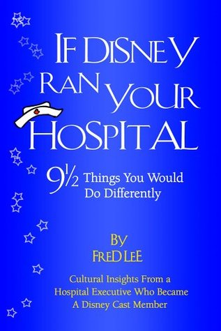 If Disney Ran Your Hospital by Fred Lee