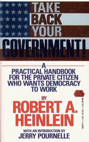 Take Back Your Government by Robert A. Heinlein