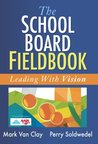 School Board Fieldbook, The: Leading With Vision