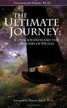 The Ultimate Journey: Consciousness and the Mystery of Death
