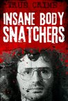 Insane Body Snatchers : Kidnapping, Torture and Sexual Abuse (Hostages)