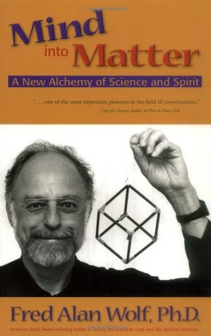 Mind Into Matter: A New Alchemy of Science and Spirit