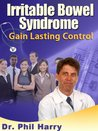 Irritable Bowel Syndrome: Easy Step by Step Ways to Control All Your Symptoms of IBS.