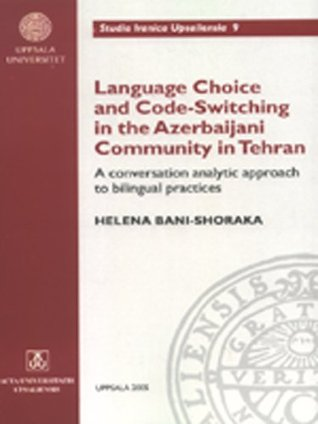 Language Choice and Code-Switching in the Azerbaijani Community in Tehran: A Conversation Analytic Approach to Bilingual Practices (Studia Iranica Upsaliensia)