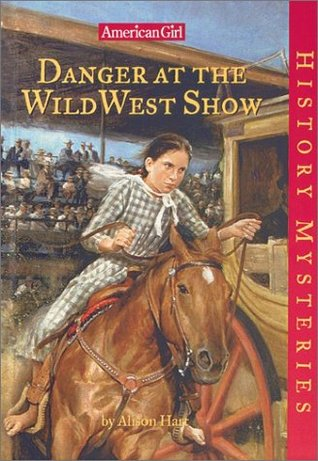 Danger at the Wild West Show by Alison Hart