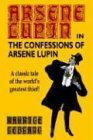The Confessions of Arsène Lupin (Arsène Lupin, #6)