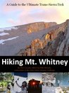 Hiking Mt. Whitney: A Guide to the Ultimate Trans-Sierra Trek