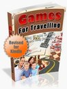 Travel Games - Games for Traveling - All Your Favorite Games to Play while Traveling - Revised and Edited for Kindle & E-Readers Edition