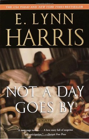 Not a Day Goes By by E. Lynn Harris