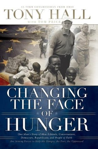 Changing the Face of Hunger by Tony  Hall