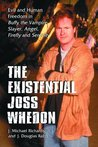 "The Existential Joss Whedon: Evil and Human Freedom in ""Buffy the Vampire Slayer, Angel, Firefly"" and ""Serenity"""