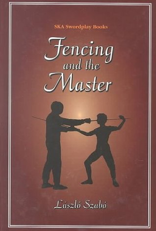 Fencing and the Master by Laszlo Szabo