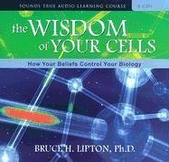 The Wisdom of Your Cells by Bruce H. Lipton