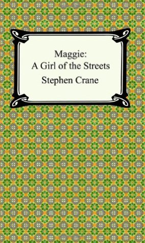 maggie: a girl of the streets essay Stephen crane's novel, maggie: a girl of the streets presents a paradox to his naturalist philosophy custom literature research.