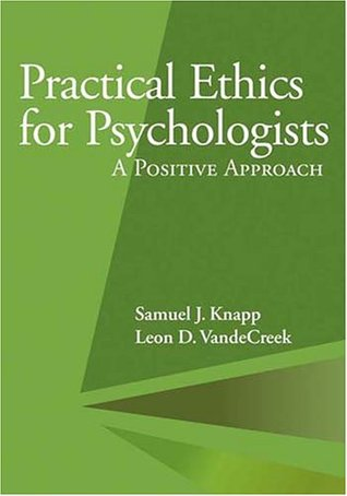 Practical Ethics for Psychologists: A Positive Approach