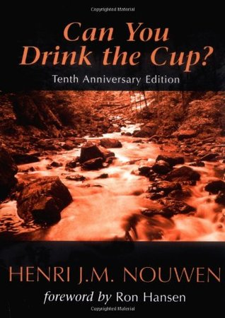 Can You Drink the Cup? by Henri J.M. Nouwen