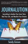 Journalution: Journal Writing to Awaken Your Inner Voice, Heal Your Life, and Manifest Your Dreams