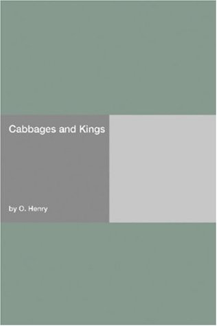 Cabbages and Kings by O. Henry