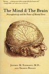 The Mind and the Brain: Neuroplasticity and the Power of Mental Force
