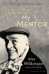 My Mentor: A Young Writer's Friendship with William Maxwell