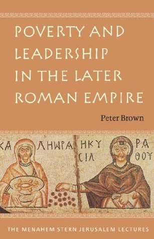 Poverty & Leadership in the Later Roman Empire (Menahem Stern Jerusalem Lecture)
