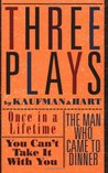 Three Plays: Once in a Lifetime / You Can't Take it With You / The Man Who Came to Dinner