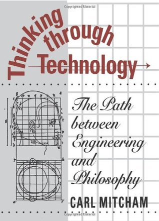 Thinking through Technology by Carl Mitcham