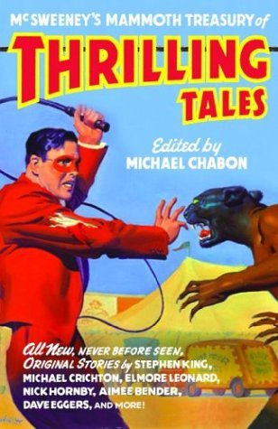McSweeney's Mammoth Treasury of Thrilling Tales by Michael Chabon