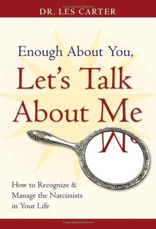 Enough about You, Let's Talk about Me: How to Recognize and Manage the Narcissists in Your Life