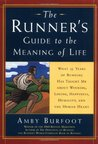 The Runner's Guide to the Meaning of Life: What 35 Years of Running Have Taught Me About Winning, Losing, Happiness, Humility, and the Human Heart