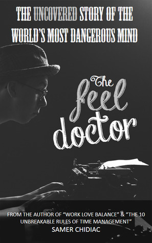 The Feel Doctor: The Uncovered Story of the World's Most Dangerous Mind