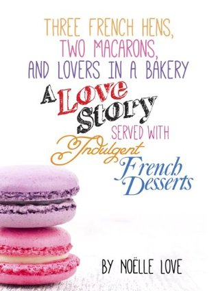 Three French Hens, Two Macarons, And Lovers In A Bakery - A Love Story Served With Indulgent French Desserts