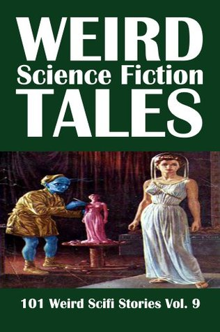 Weird Science Fiction Tales: 101 Weird Scifi Stories Vol. 9 (Civitas Library Classics)