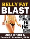 BELLY FAT BLAST:  How to Lose Stomach Fat Fast Without Hunger! (A Better Body Forever)