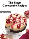Finest Cheesecake Recipes (Quick, Easy and Delicious Cake Recipes For Everyone)