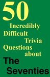 50 Incredibly Difficult Trivia Questions about THE SEVENTIES