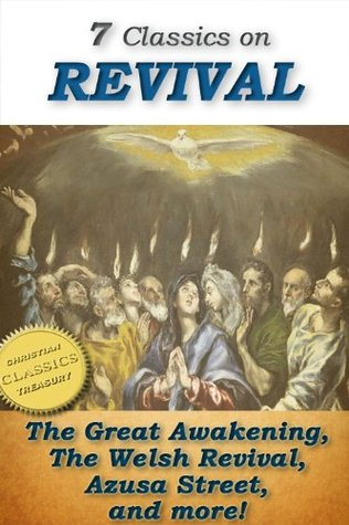 7 Classics on REVIVAL: Surprising Work of God, Lectures on Revival of Religion, Handbook on Revival, Welsh Revival, Azusa Street, The Revival We Need, The Way to Pentecost (Top Christian Classics 4)